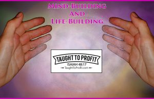Mind-Building and Life-Building