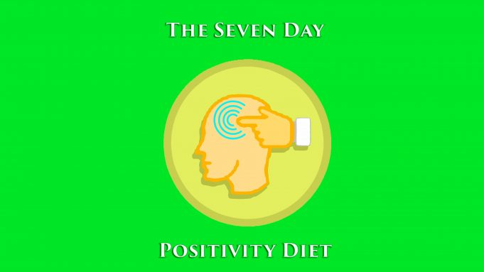 The Seven Day Positivity Diet Book! Get It Now And Change Your Life In Under A Week!