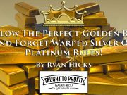 Follow The Perfect Golden Rule And Forget Warped Silver Or Platinum Rules!