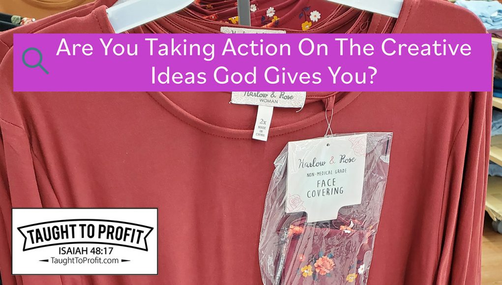 Are You Taking Action On The Creative Ideas God Gives You?