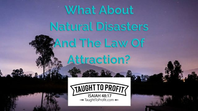 What About Natural Disasters And The Law Of Attraction?